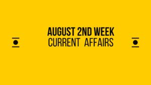 AUGUST 2ND WEEK  CURRENT AFFAIRS